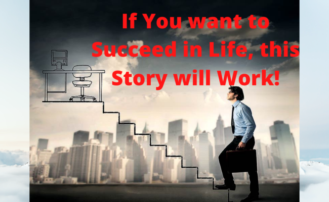 If You want to Succeed in Life, this Story will Work!