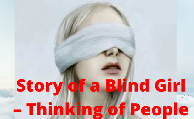 Story of a Blind Girl – Thinking of People